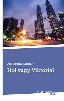 FARLOWE, ALEXANDRA - Hol vagy Viktória?