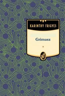 Karinthy Frigyes - Grimasz [eKönyv: epub, mobi]