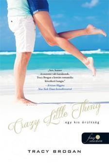 Brogan, Tracy - Crazy Little Thing - Egy kis őrültség - PUHA BORÍTÓS