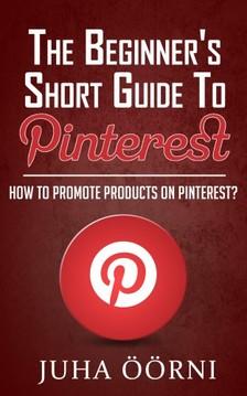 Öörni Juha - The Beginner's Short Guide to Pinterest [eKönyv: epub, mobi]