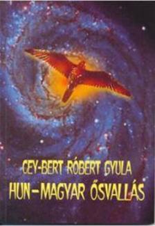 CEY-BERT RÓBERT GYULA - Hun-magyar ősvallás