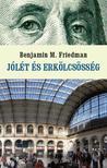 Friedman, Benjamin M. - JÓLÉT ÉS ERKÖLCSÖSSÉG