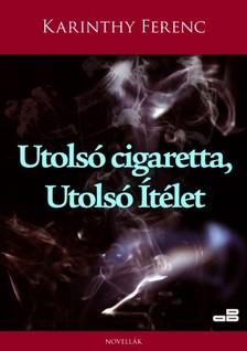 Karinthy Ferenc - Utolsó cigaretta, utolsó ítélet [eKönyv: epub, mobi]
