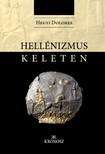 Hegyi Dolores - Hellénizmus Keleten [eKönyv: pdf, epub, mobi]<!--span style='font-size:10px;'>(G)</span-->