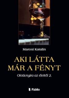 Katalin Marosi - Aki látta már a fényt - Oktávnyira az élettől 2. [eKönyv: epub, mobi]