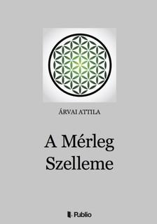 Árvai Attila - A Mérleg Szelleme [eKönyv: epub, mobi]