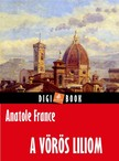 Anatole France - A vörös liliom [eKönyv: epub, mobi]<!--span style='font-size:10px;'>(G)</span-->