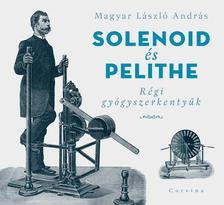 MAGYAR LÁSZLÓ ANDRÁS - Solenoid és Pelithe