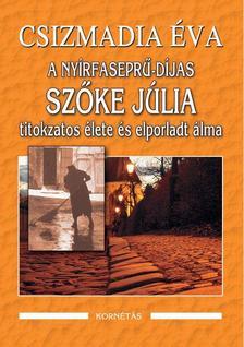 CSIZMADIA ÉVA - A nyírfaseprú-díjas Szőke Júlia titokzatos élete és elporladt álma
