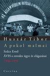 Huszár Tibor - A POKOL MALMAI - SZŰCS ERNŐ ÁVH-S EZREDES ÜGYE ÉS ELÁGAZÁSAI<!--span style='font-size:10px;'>(G)</span-->