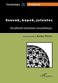 Bodor Péter (szerk.) - Szavak, képek, jelentés. Kvalitatív kutatási olvasókönyv