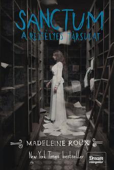 Madeleine Roux - Sanctum - A rejtélyes társulat (Asylum-sorozat 2. rész)