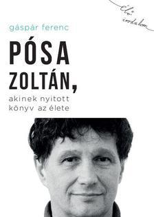 Gáspár Ferenc - Pósa Zoltán, akinek nyitott könyv az élete
