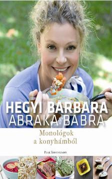 Hegyi Barbara - ABRAKA BABRA - Monológok a konyhámból