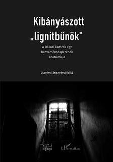 Cserényi-Zsitnyányi Ildikó - Kibányászott ,,lignitbűnök