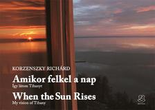 Korzenszky Richárd - Amikor felkel a nap - When the sun rises