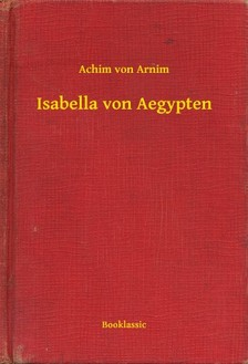 Arnim, Achim von - Isabella von Aegypten [eKönyv: epub, mobi]