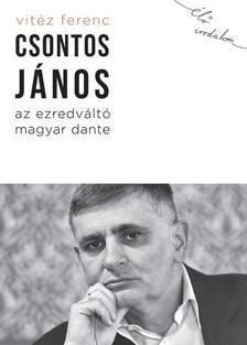 Vitéz Ferenc - Csontos János, az ezredváltó magyar Dante