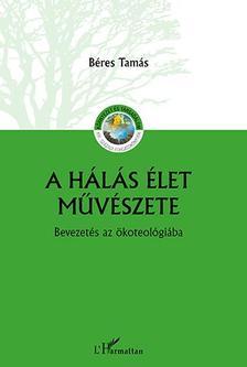 Béres Tamás - A hálás élet művészete - Bevezetés az ökoteológiába