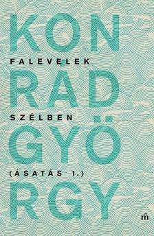 KONRÁD GYÖRGY - Falevelek szélben - Ásatás 1.