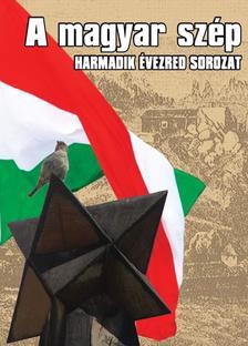 Szerkesztő: Mészáros László, Szőcs Géza - A MAGYAR SZÉP - HARMADIK ÉVEZRED SOROZAT