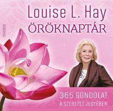 LOUISE L. HAY - ÖRÖKNAPTÁR - 365 gondolat a szeretet jegyében