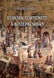 KATUS LÁSZLÓ - Európa története a középkorban [eKönyv: pdf,  epub,  mobi]