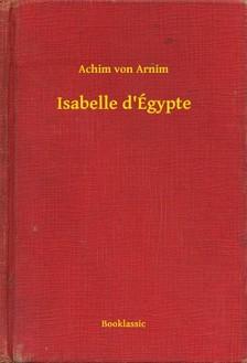 Arnim, Achim von - Isabelle d'Égypte [eKönyv: epub, mobi]