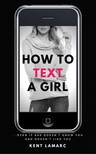 Lamarc Kent - How to Text a Girl [eKönyv: epub,  mobi]