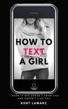 Lamarc Kent - How to Text a Girl [eKönyv: epub, mobi]