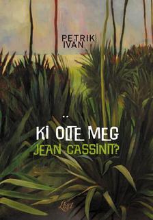 Petrik Iván - Ki ölte meg Jean Cassinit?