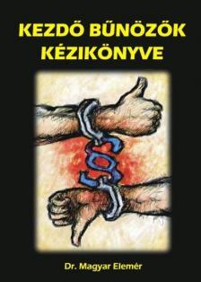MAGYAR ELEMÉR DR. - Kezdő bűnözők kézikönyve