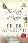 ACKROYD, PETER - The Lambs of London [antikvár]