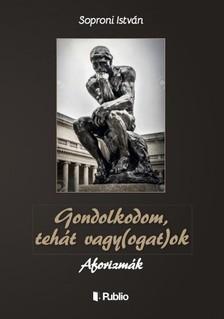Soproni István - Gondolkodom, tehát vagy(ogat)ok - Aforizmák [eKönyv: epub, mobi]