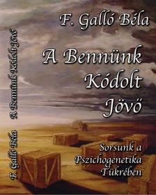 F. Galló Béla - A bennünk kódolt jövő