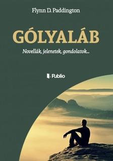 Paddington Flynn D. - Gólyaláb - Novellák, jelenetek, gondolatok... [eKönyv: epub, mobi]
