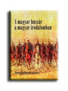Szentgyörgyvölgyi Péter - A magyar huszár a magyar irodalomban