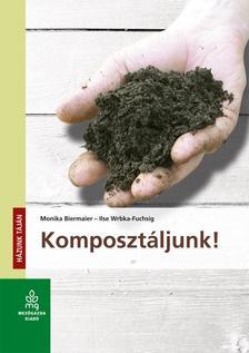 BIERMAIER, MONIKA - Komposztáljunk!