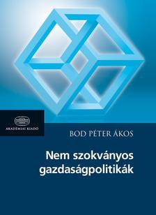 BOD PÉTER ÁKOS - Nem szokványos gazdaságpolitikák