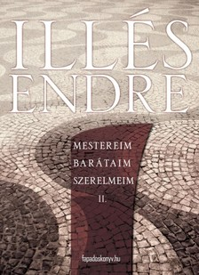 Illés Endre - Mestereim, barátaim, szerelmeim II. kötet [eKönyv: epub, mobi]