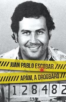 Juan Pablo Escobar - Apám, a drogbáró