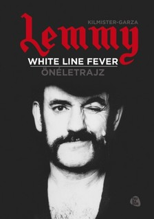 Jannis Garza Ian Fraser Kilmister, - White line fever - Önéletrajz [eKönyv: epub, mobi]