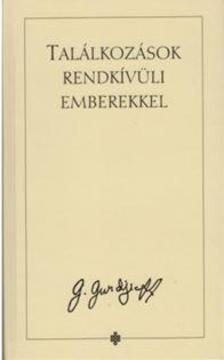 G.I. GURDJIEFF - Találkozások rendkívüli emberekkel