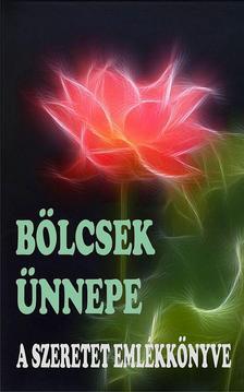 Szerkesztette: Vágó Gy. Zsuzsanna - Bölcsek Ünnepe * A Szeretet Emlékkönyve