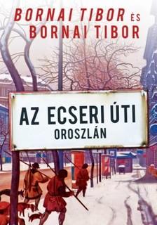 Bornai Tibor - Az Ecseri úti oroszlán [eKönyv: epub, mobi]