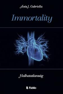 Gabriella Ásós J. - Immortality - Halhatatlanság [eKönyv: epub, mobi]