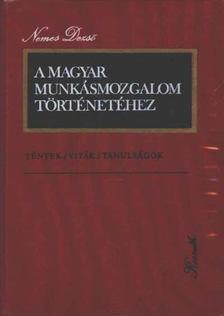 NEMES DEZSŐ - A Magyar Munkásmozgalom történetéhez [antikvár]