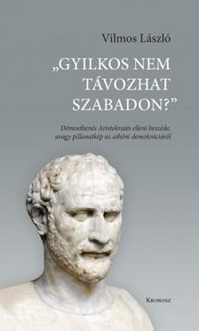 Vilmos László - Gyilkos nem távozhat szabadon? - Démosthenés Aristokratés elleni beszéde avagy pillanatkép az athéni demokráciáról [eKönyv: pdf, epub, mobi]