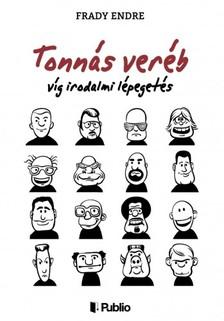 Endre Frady - Tonnás veréb - víg irodalmi lépegetés [eKönyv: epub, mobi]
