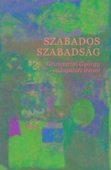 Granasztói György - Szabados szabadság  Granasztói György válogatott írásai